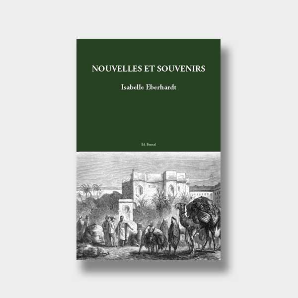 Isabelle Eberhardt : Nouvelles et Souvenirs aux Éditions Éternel.