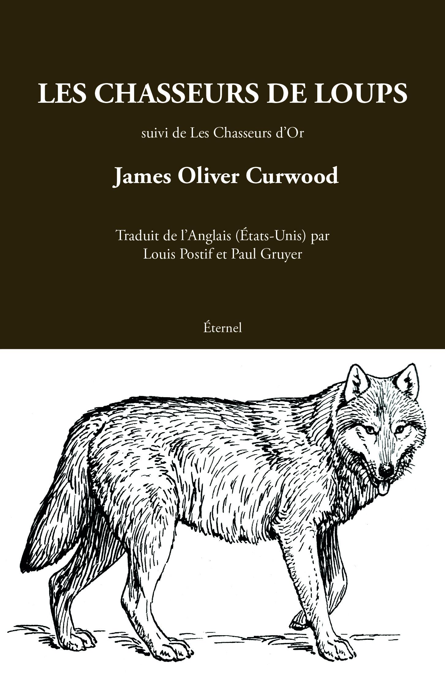 Les chasseurs de loups - James Oliver Curwood - Éditions Éternel